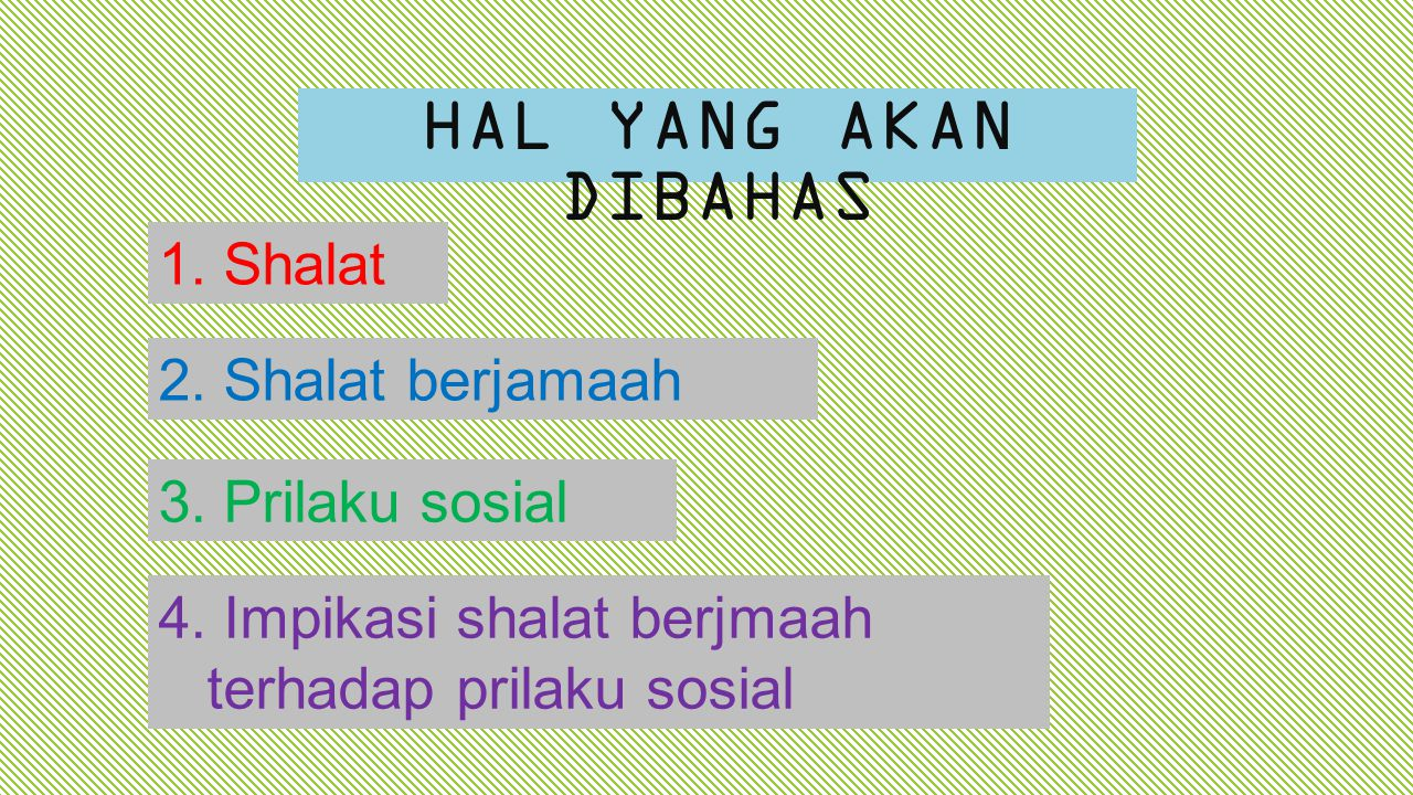 HAL YANG AKAN DIBAHAS 1. Shalat 2. Shalat berjamaah 3. Prilaku sosial 4. Impikasi shalat berjmaah terhadap prilaku sosial