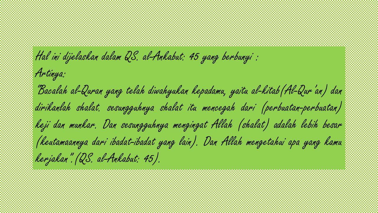 "Hal ini dijelaskan dalam QS. al-Ankabut: 45 yang berbunyi : Artinya: ""Bacalah al-Quran yang telah diwahyukan kepadamu, yaitu al-kitab(Al-Qur'an) dan d"