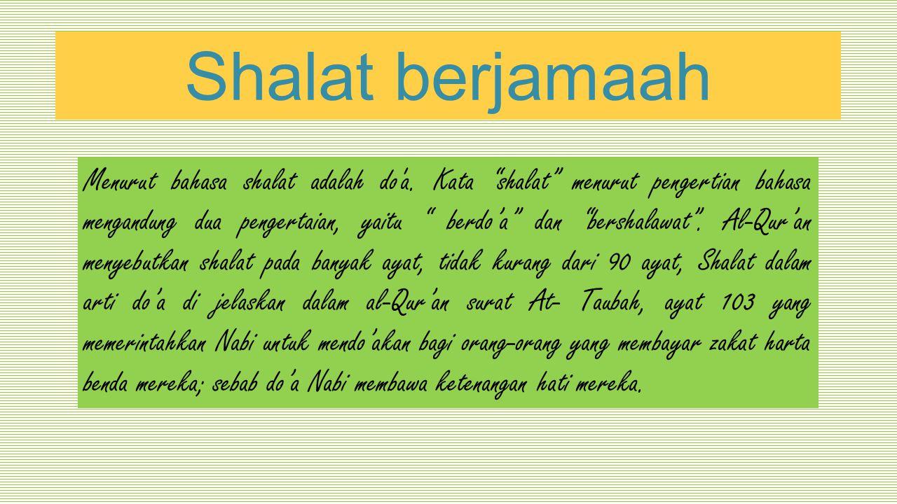 """Shalat berjamaah Menurut bahasa shalat adalah do'a. Kata """"shalat"""" menurut pengertian bahasa mengandung dua pengertaian, yaitu """" berdo'a"""" dan """"bershala"""