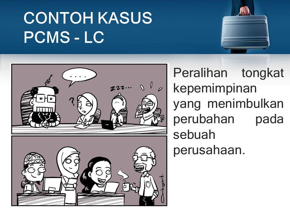 CONTOH KASUS PCMS - LC Peralihan tongkat kepemimpinan yang menimbulkan perubahan pada sebuah perusahaan.