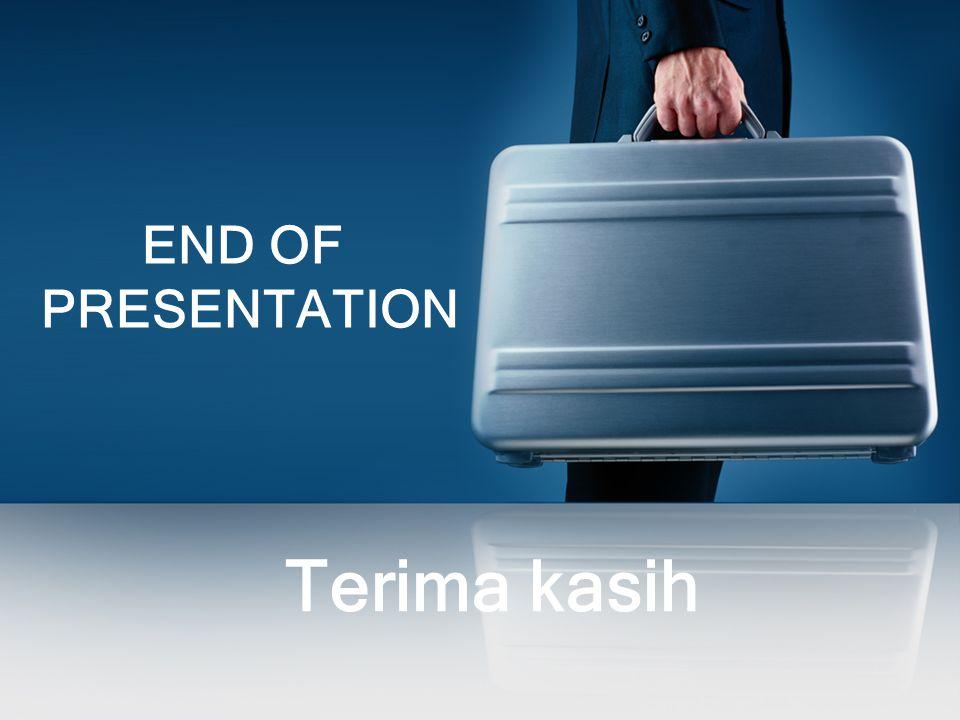 END OF PRESENTATION Terima kasih