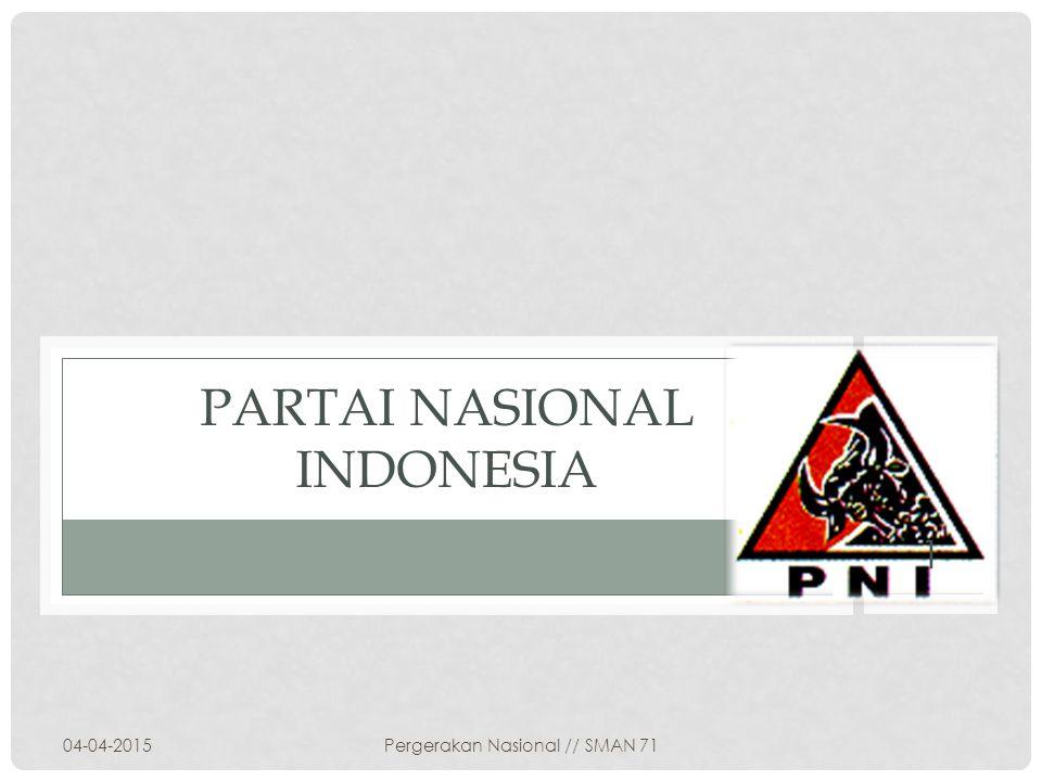 PARTAI NASIONAL INDONESIA 04-04-2015 1 Pergerakan Nasional // SMAN 71