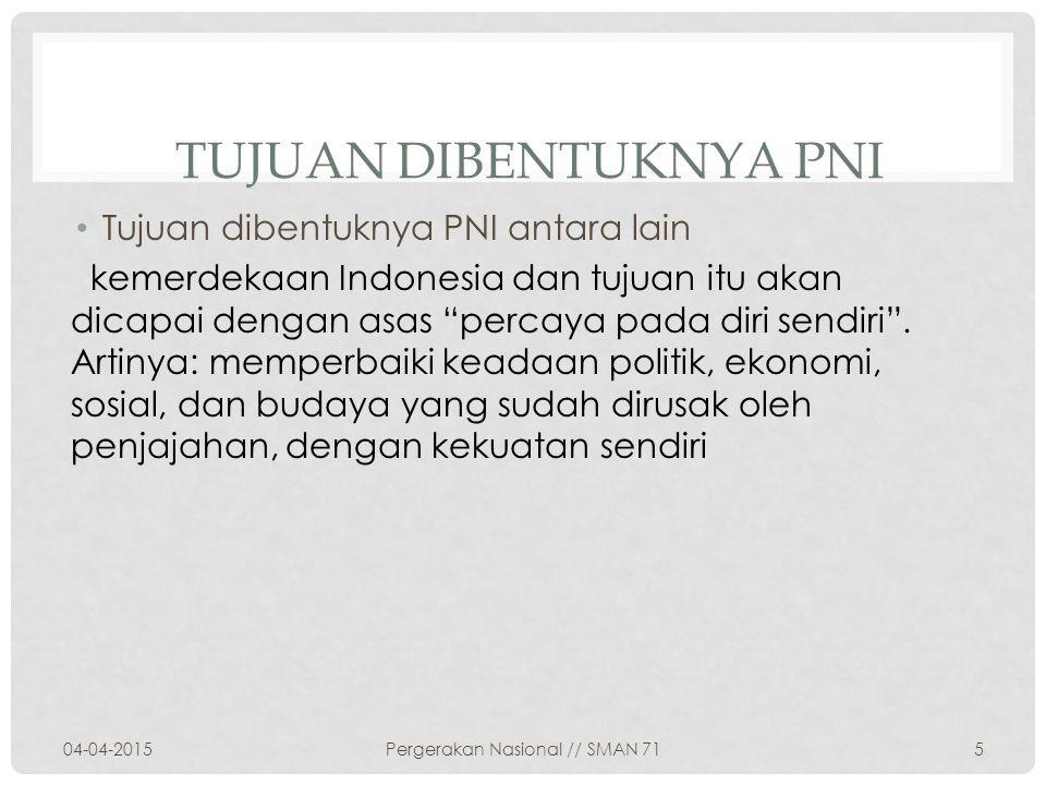 "TUJUAN DIBENTUKNYA PNI Tujuan dibentuknya PNI antara lain kemerdekaan Indonesia dan tujuan itu akan dicapai dengan asas ""percaya pada diri sendiri"". A"