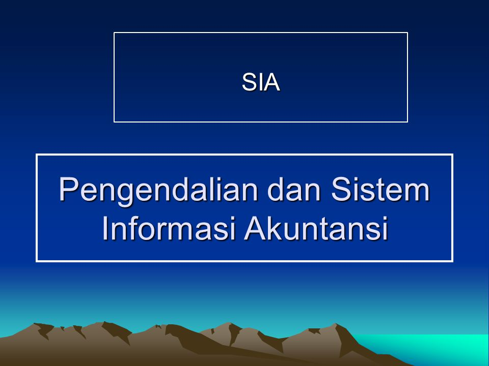 Pengendalian dan Sistem Informasi Akuntansi SIA