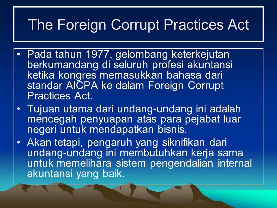 The Foreign Corrupt Practices Act Pada tahun 1977, gelombang keterkejutan berkumandang di seluruh profesi akuntansi ketika kongres memasukkan bahasa d