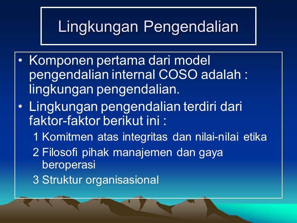 Lingkungan Pengendalian Komponen pertama dari model pengendalian internal COSO adalah : lingkungan pengendalian. Lingkungan pengendalian terdiri dari