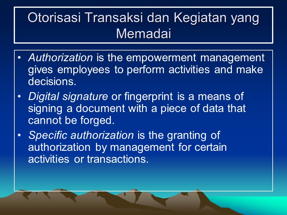 Otorisasi Transaksi dan Kegiatan yang Memadai Authorization is the empowerment management gives employees to perform activities and make decisions. Di