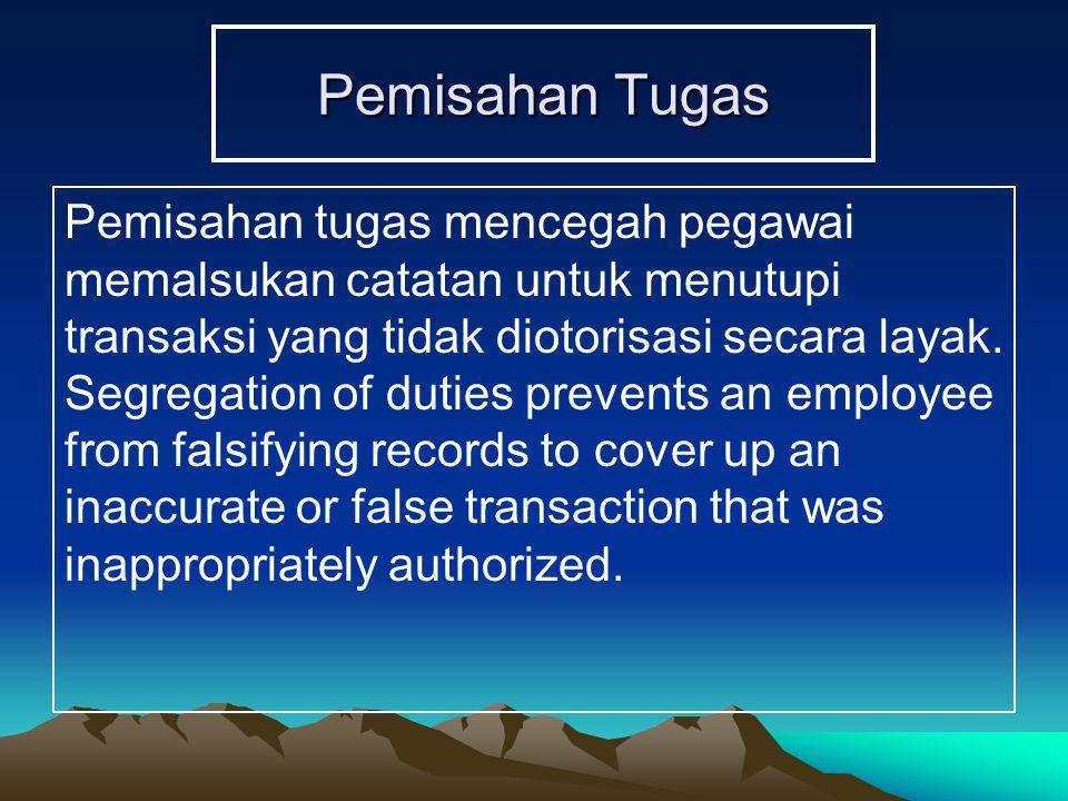 Pemisahan Tugas Pemisahan tugas mencegah pegawai memalsukan catatan untuk menutupi transaksi yang tidak diotorisasi secara layak. Segregation of dutie