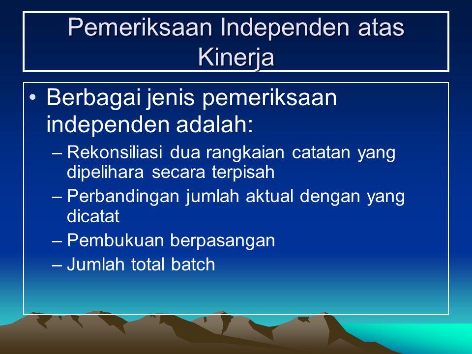 Pemeriksaan Independen atas Kinerja Berbagai jenis pemeriksaan independen adalah: –Rekonsiliasi dua rangkaian catatan yang dipelihara secara terpisah