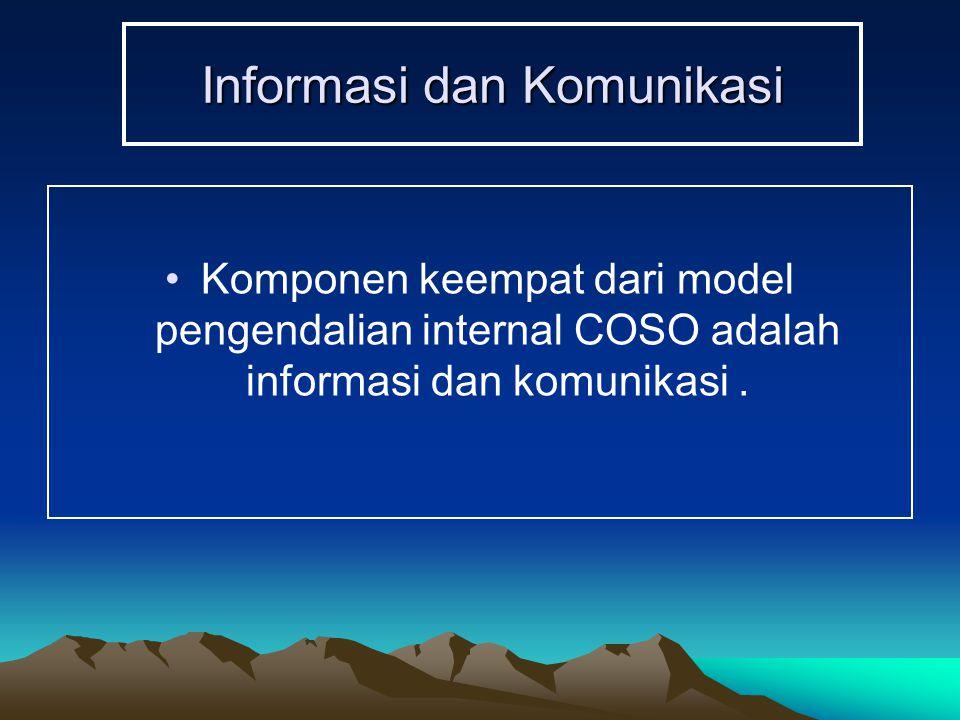 Informasi dan Komunikasi Komponen keempat dari model pengendalian internal COSO adalah informasi dan komunikasi.