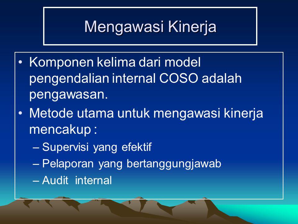 Mengawasi Kinerja Komponen kelima dari model pengendalian internal COSO adalah pengawasan. Metode utama untuk mengawasi kinerja mencakup : –Supervisi