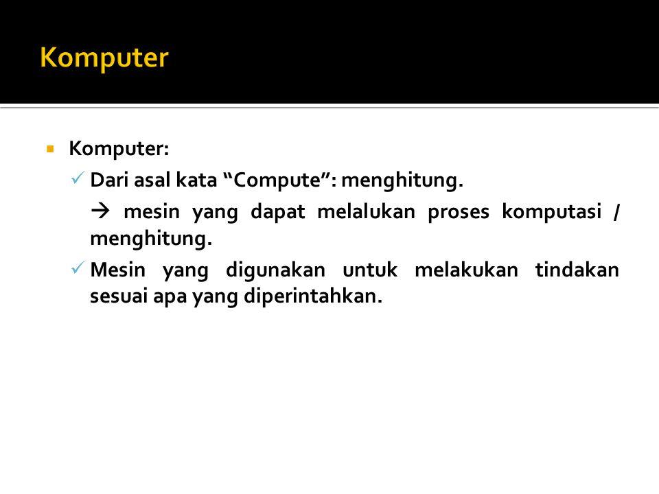 " Komputer: Dari asal kata ""Compute"": menghitung.  mesin yang dapat melalukan proses komputasi / menghitung. Mesin yang digunakan untuk melakukan tin"