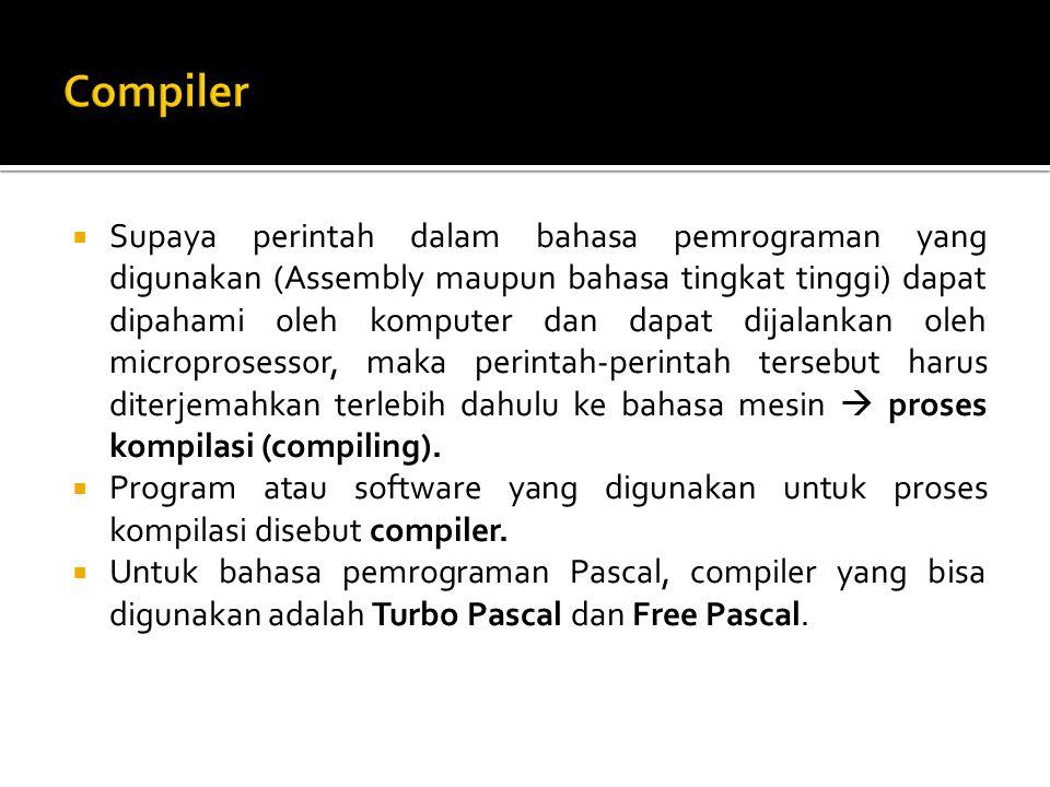  Supaya perintah dalam bahasa pemrograman yang digunakan (Assembly maupun bahasa tingkat tinggi) dapat dipahami oleh komputer dan dapat dijalankan ol