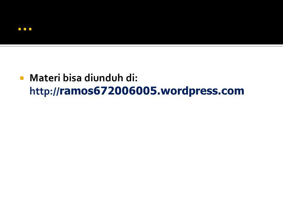  Materi bisa diunduh di: http:// ramos672006005.wordpress.com
