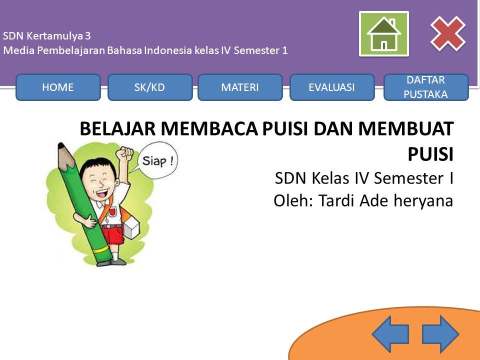 BELAJAR MEMBACA PUISI DAN MEMBUAT PUISI SDN Kelas IV Semester I Oleh: Tardi Ade heryana SDN Kertamulya 3 Media Pembelajaran Bahasa Indonesia kelas IV