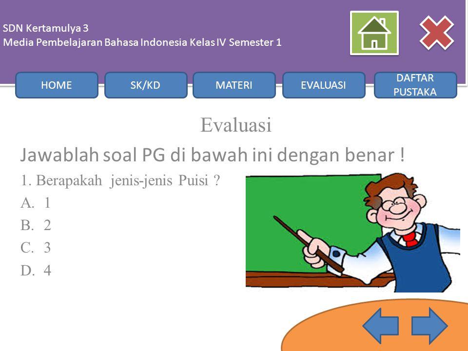 Evaluasi Jawablah soal PG di bawah ini dengan benar ! 1. Berapakah jenis-jenis Puisi ? A.1 B.2 C.3 D.4 SDN Kertamulya 3 Media Pembelajaran Bahasa Indo
