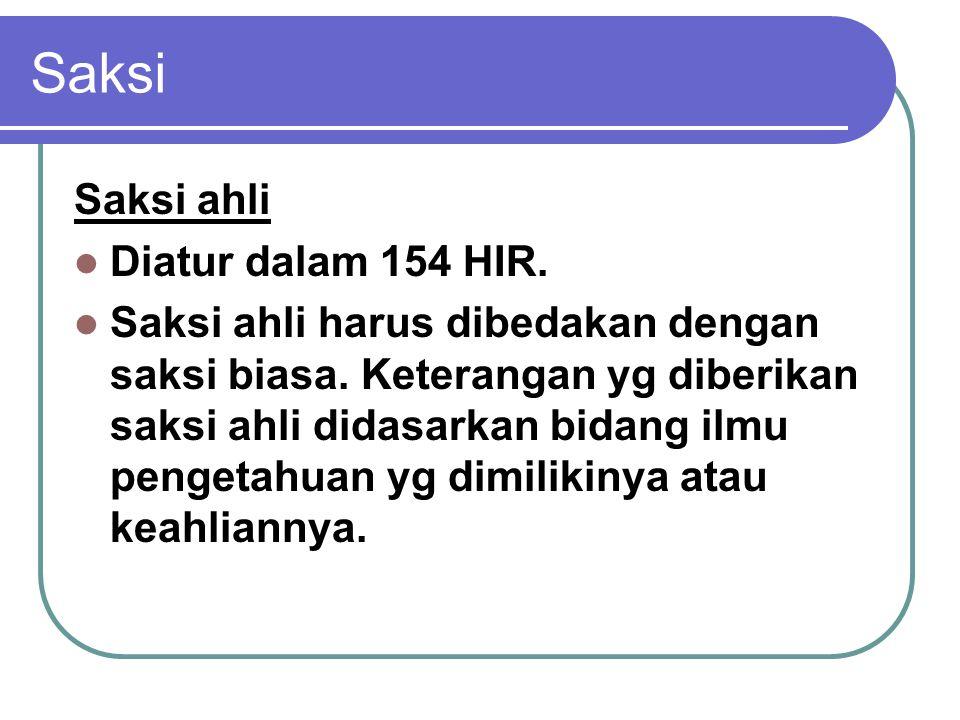 Saksi Saksi ahli Diatur dalam 154 HIR.Saksi ahli harus dibedakan dengan saksi biasa.