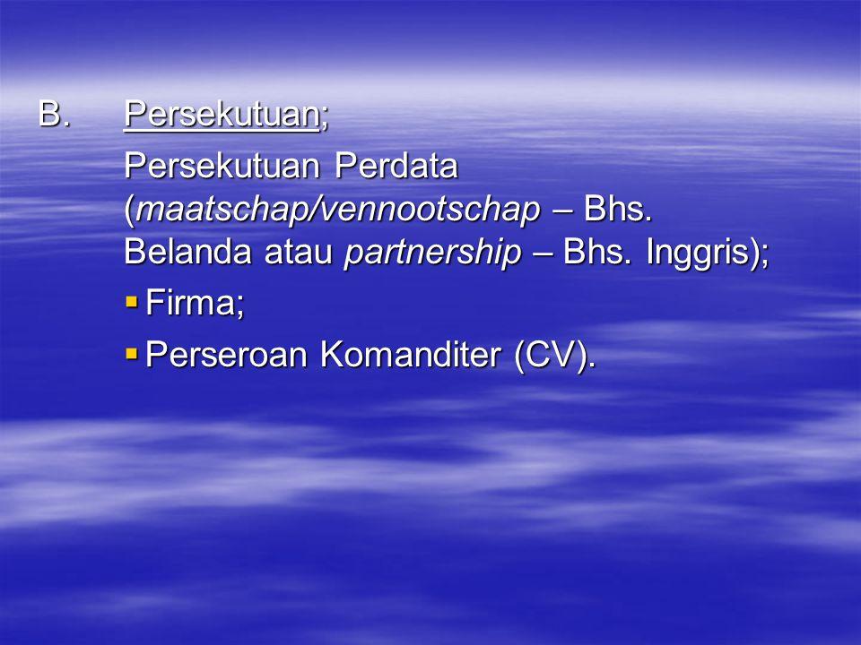 B. Persekutuan; Persekutuan Perdata (maatschap/vennootschap – Bhs.
