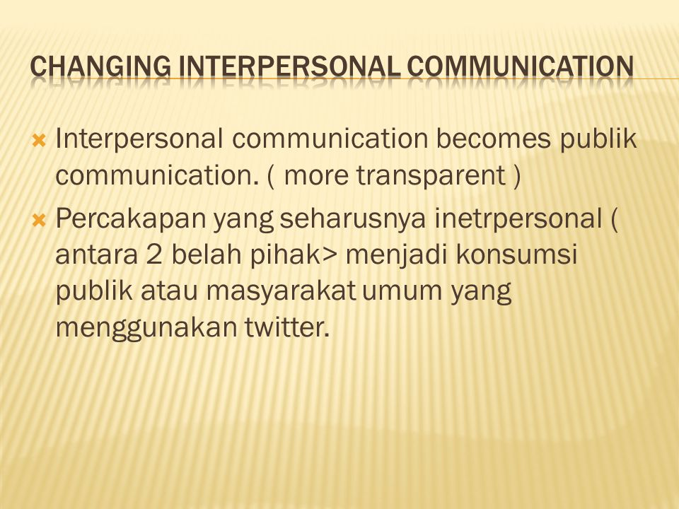  Interpersonal communication becomes publik communication.