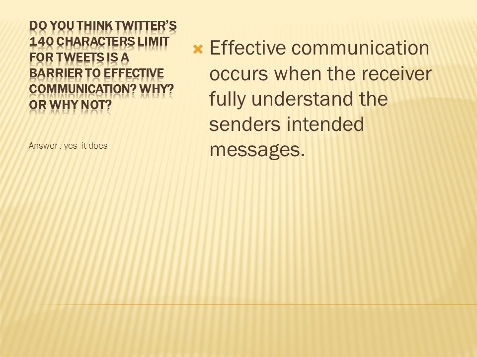 Answer : yes it does  Effective communication occurs when the receiver fully understand the senders intended messages.