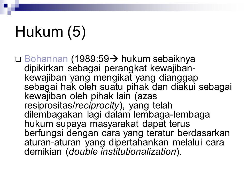 Hukum (5)  Bohannan (1989:59  hukum sebaiknya dipikirkan sebagai perangkat kewajiban- kewajiban yang mengikat yang dianggap sebagai hak oleh suatu p