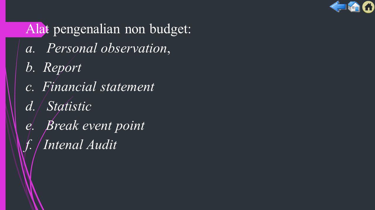 Alat pengenalian non budget: a. Personal observation, b. Report c. Financial statement d. Statistic e. Break event point f. Intenal Audit