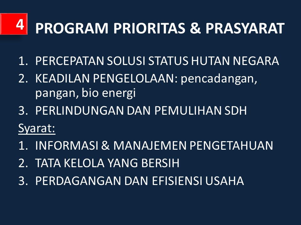 PROGRAM PRIORITAS & PRASYARAT 1.PERCEPATAN SOLUSI STATUS HUTAN NEGARA 2.KEADILAN PENGELOLAAN: pencadangan, pangan, bio energi 3.PERLINDUNGAN DAN PEMUL