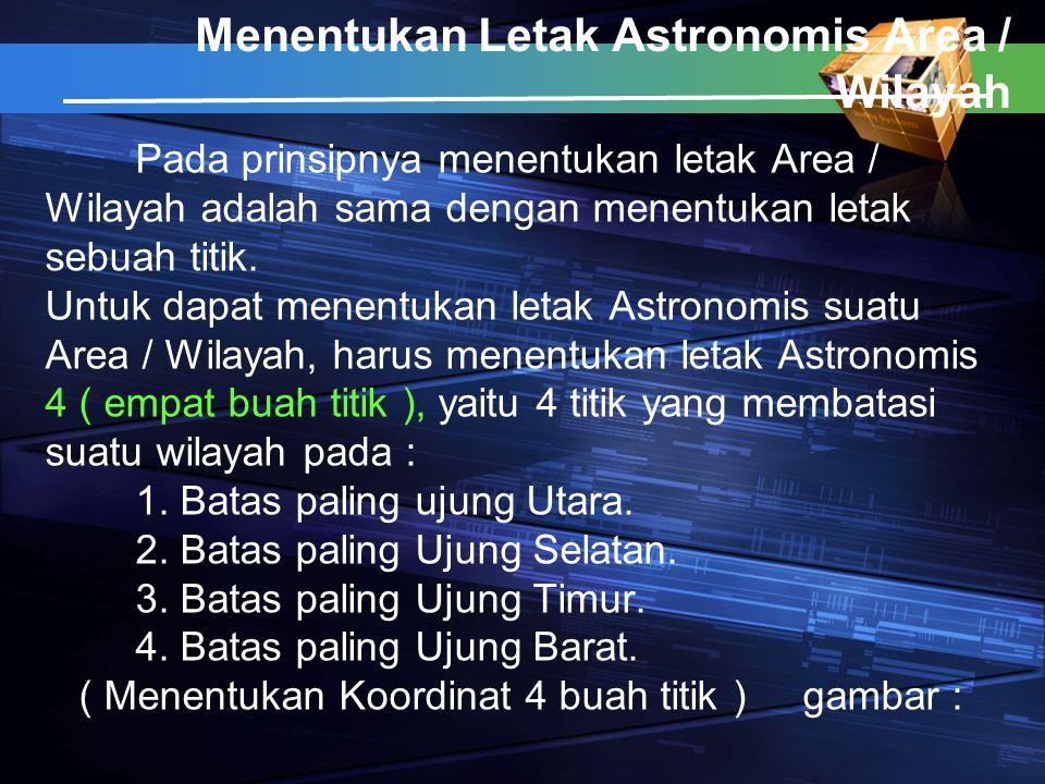 Menentukan Letak Astronomis Area / Wilayah Pada prinsipnya menentukan letak Area / Wilayah adalah sama dengan menentukan letak sebuah titik. Untuk dap