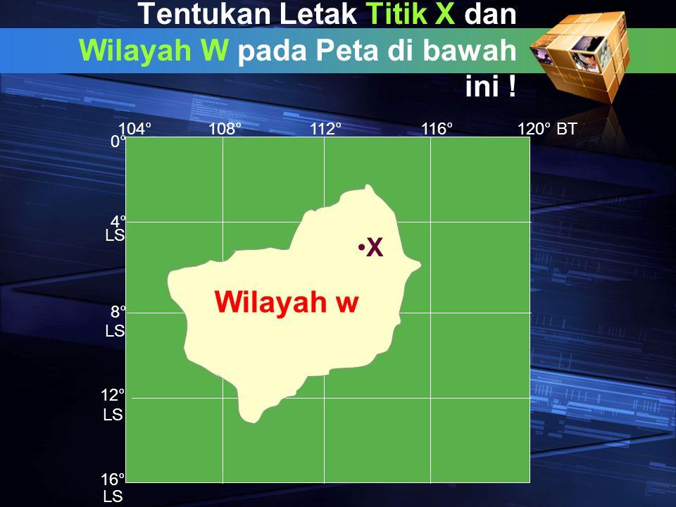 Tentukan Letak Titik X dan Wilayah W pada Peta di bawah ini ! X Wilayah w 112°116°108°104°120° BT 0°0° 4°4° 8°8° 12° 16° LS