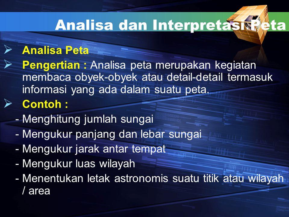Analisa dan Interpretasi Peta AA nalisa Peta PP engertian : Analisa peta merupakan kegiatan membaca obyek-obyek atau detail-detail termasuk inform