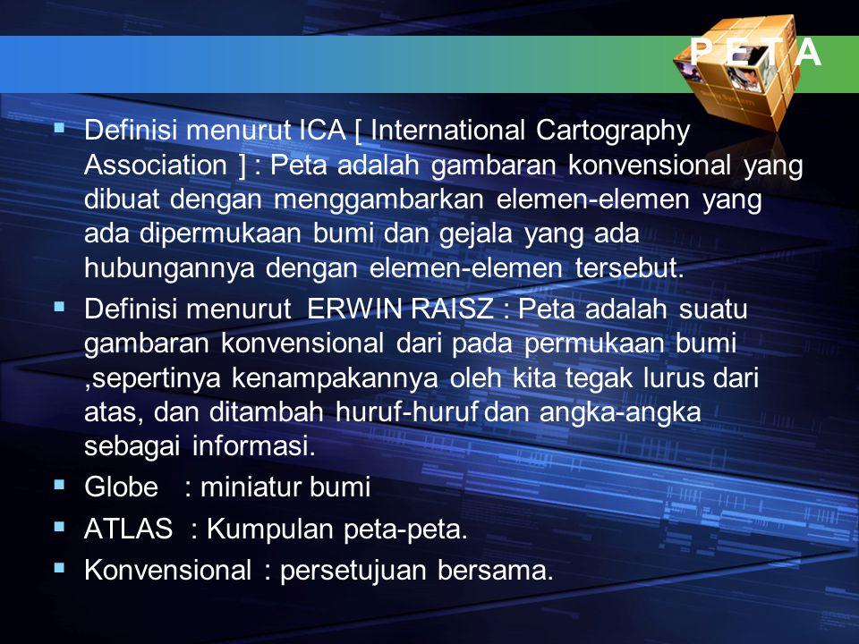 P E T A DD efinisi menurut ICA [ International Cartography Association ] : Peta adalah gambaran konvensional yang dibuat dengan menggambarkan elemen