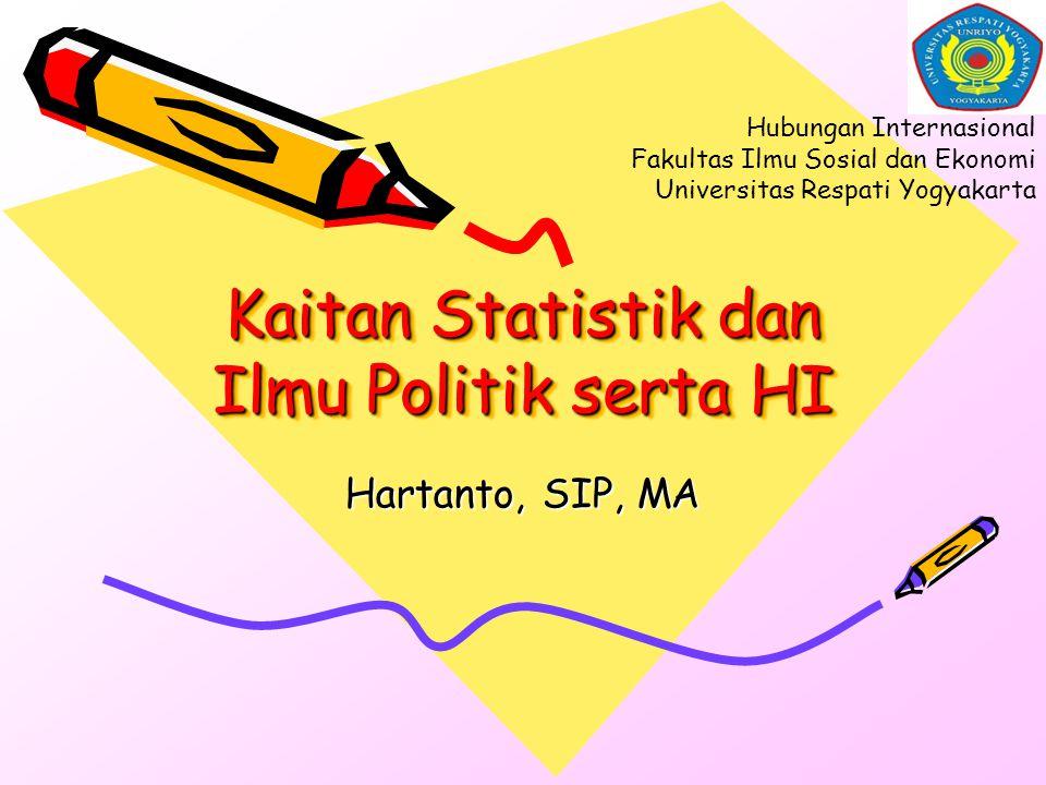 Kaitan Statistik dan Ilmu Politik serta HI Hartanto, SIP, MA Hubungan Internasional Fakultas Ilmu Sosial dan Ekonomi Universitas Respati Yogyakarta