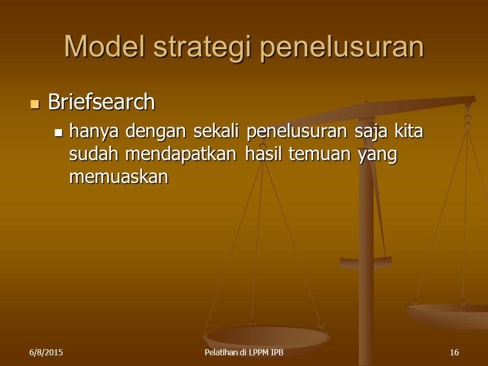 6/8/2015Pelatihan di LPPM IPB16 Model strategi penelusuran Briefsearch Briefsearch hanya dengan sekali penelusuran saja kita sudah mendapatkan hasil t