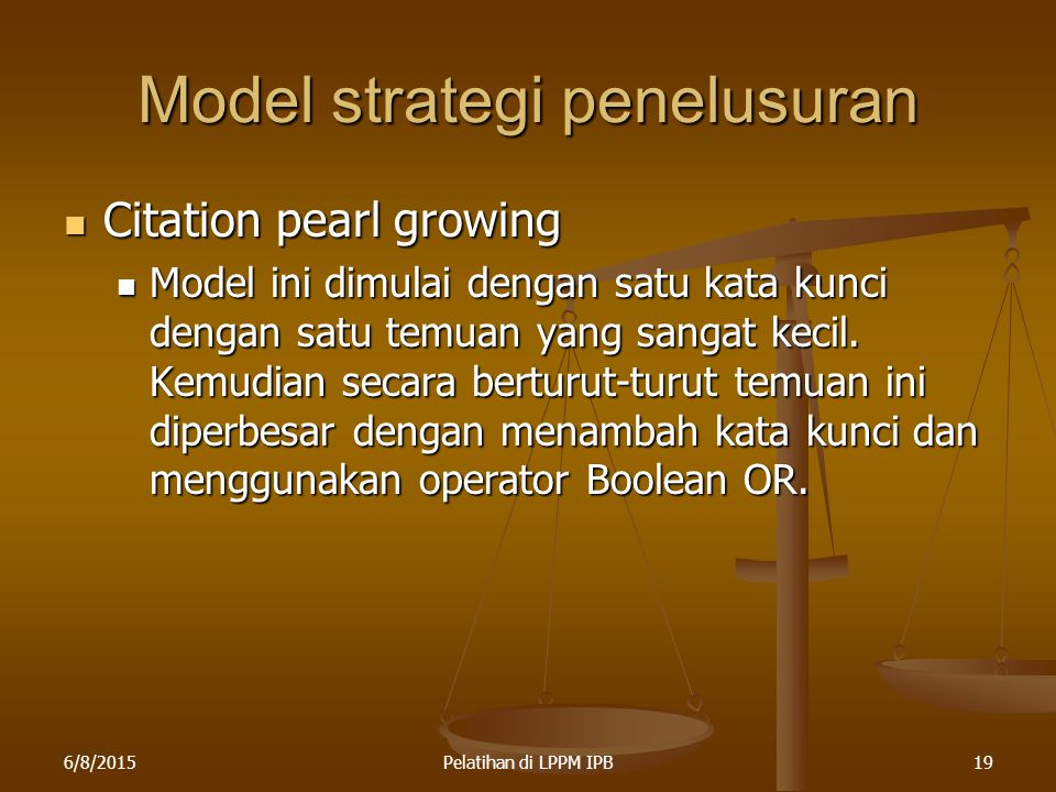 6/8/2015Pelatihan di LPPM IPB19 Model strategi penelusuran Citation pearl growing Citation pearl growing Model ini dimulai dengan satu kata kunci deng