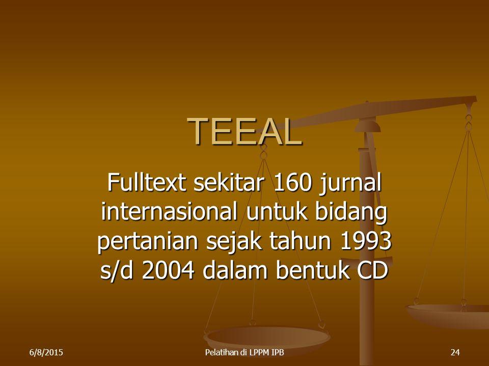 6/8/2015Pelatihan di LPPM IPB24 TEEAL Fulltext sekitar 160 jurnal internasional untuk bidang pertanian sejak tahun 1993 s/d 2004 dalam bentuk CD