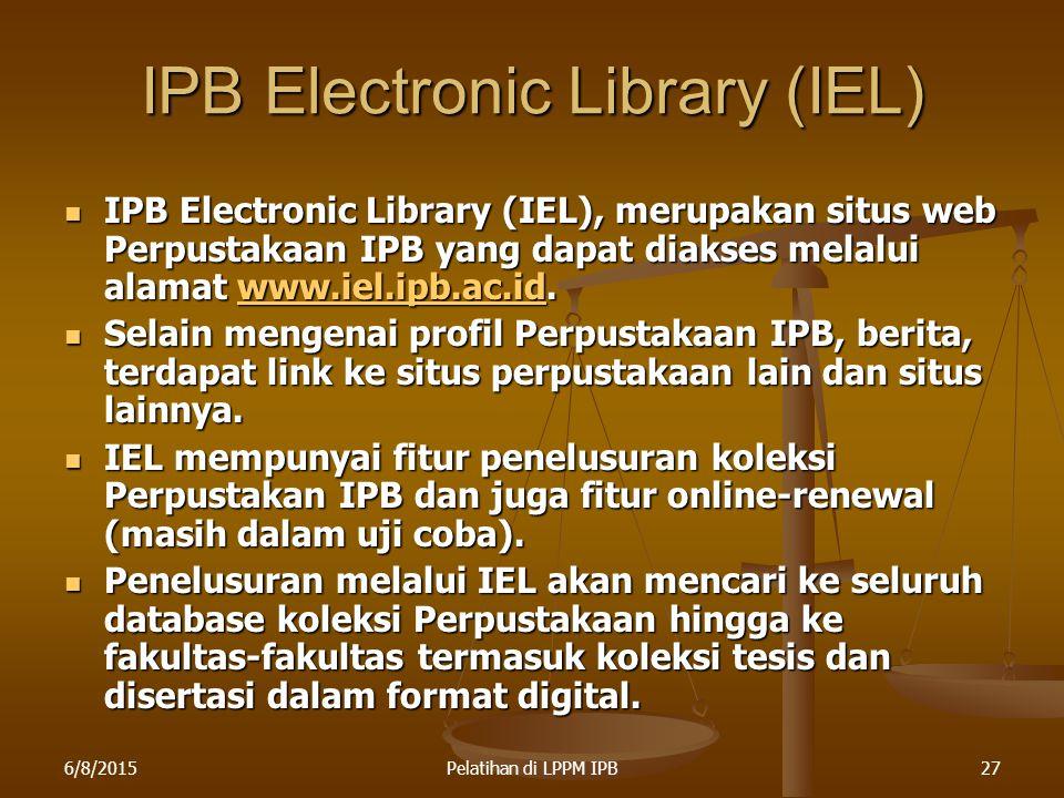 6/8/2015Pelatihan di LPPM IPB27 IPB Electronic Library (IEL) IPB Electronic Library (IEL), merupakan situs web Perpustakaan IPB yang dapat diakses mel