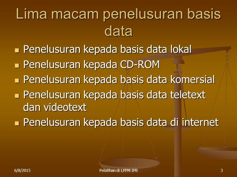 6/8/2015Pelatihan di LPPM IPB4 Basis data lokal Basis data lokal adalah basis data yang biasanya dibuat sendiri oleh lembaga- lembaga pengelola informasi dengan menggunakan perangkat lunak yang banyak tersedia di pasaran Basis data lokal adalah basis data yang biasanya dibuat sendiri oleh lembaga- lembaga pengelola informasi dengan menggunakan perangkat lunak yang banyak tersedia di pasaran