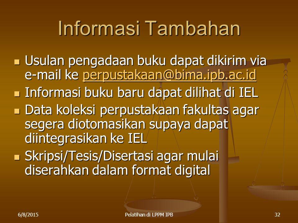6/8/2015Pelatihan di LPPM IPB32 Informasi Tambahan Usulan pengadaan buku dapat dikirim via e-mail ke perpustakaan@bima.ipb.ac.id Usulan pengadaan buku