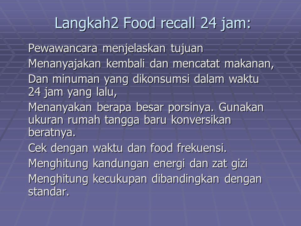 Langkah2 Food recall 24 jam: Pewawancara menjelaskan tujuan Menanyajakan kembali dan mencatat makanan, Dan minuman yang dikonsumsi dalam waktu 24 jam