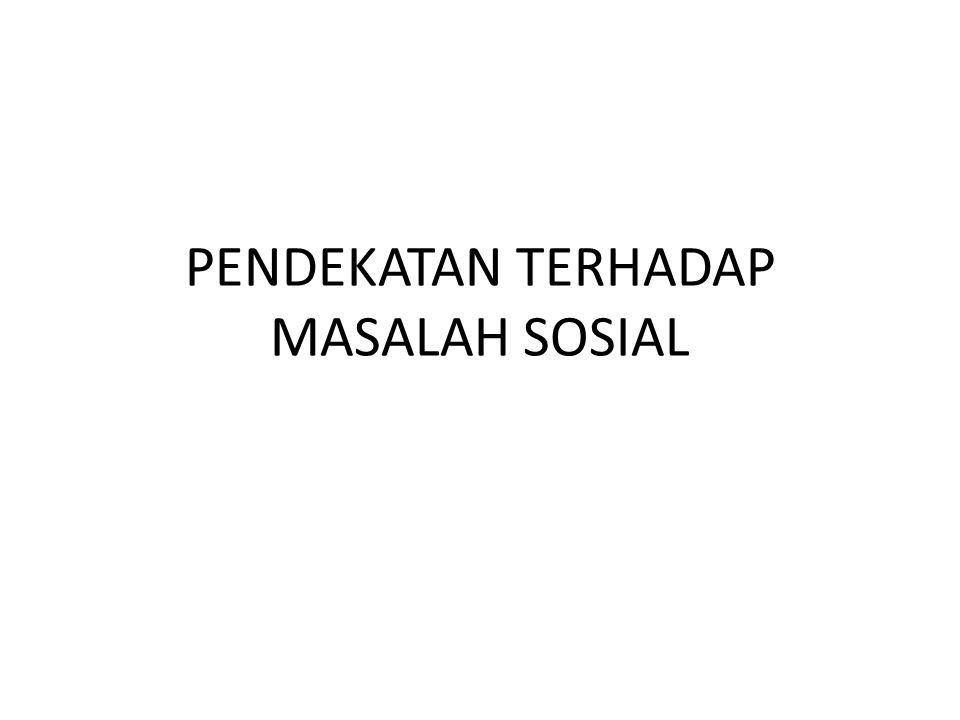 A Pendekatan Sosiologis Melalui pendekatan sosiologis dicoba untuk memahami masalah sosial dan dibedakan atas 4 macam pendekatan, yaitu: a.