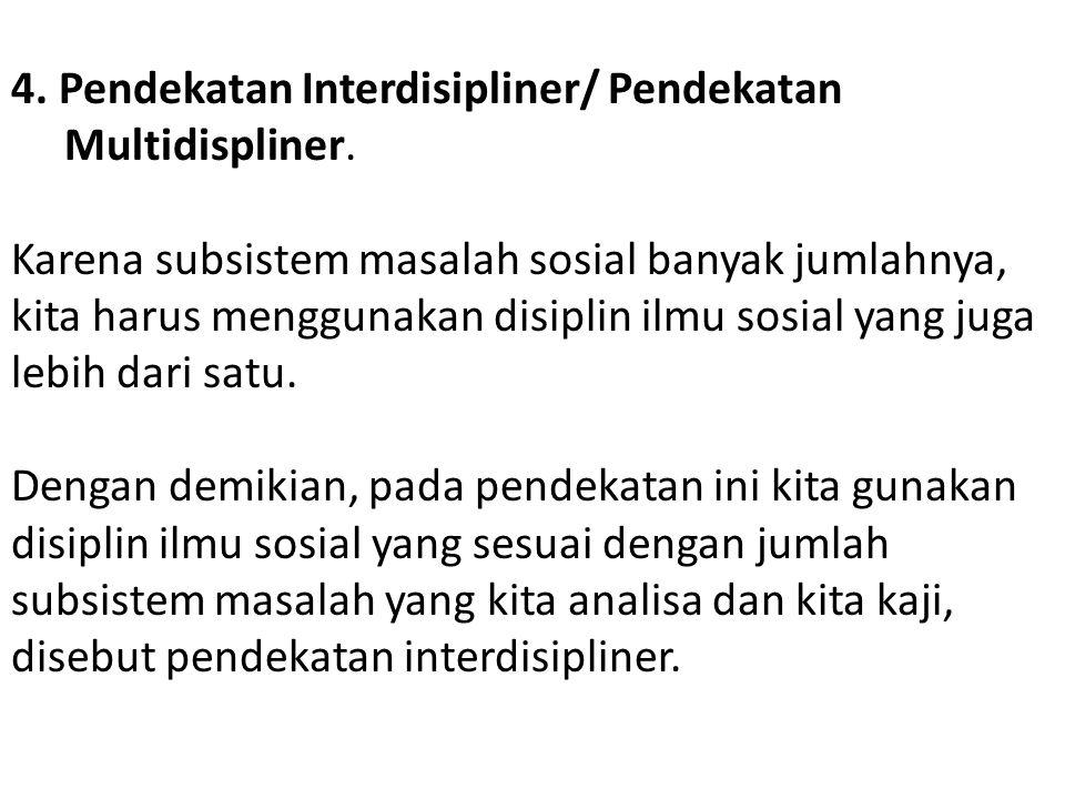 4. Pendekatan Interdisipliner/ Pendekatan Multidispliner. Karena subsistem masalah sosial banyak jumlahnya, kita harus menggunakan disiplin ilmu sosia
