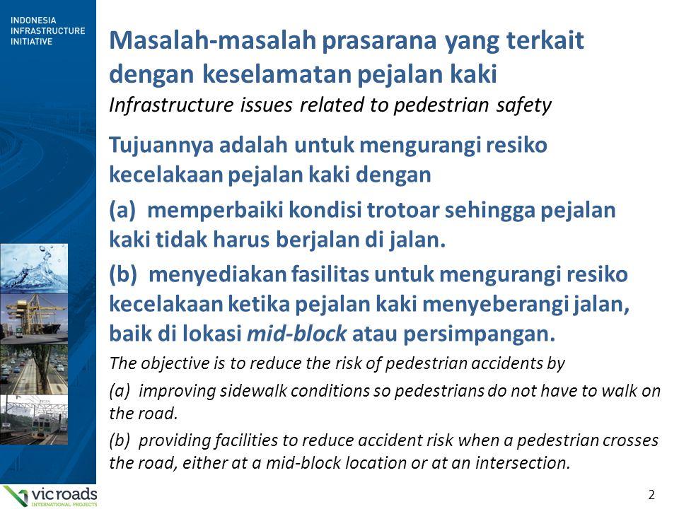 2 Masalah-masalah prasarana yang terkait dengan keselamatan pejalan kaki Infrastructure issues related to pedestrian safety Tujuannya adalah untuk men