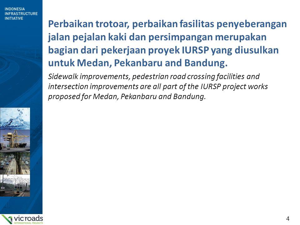 4 Perbaikan trotoar, perbaikan fasilitas penyeberangan jalan pejalan kaki dan persimpangan merupakan bagian dari pekerjaan proyek IURSP yang diusulkan