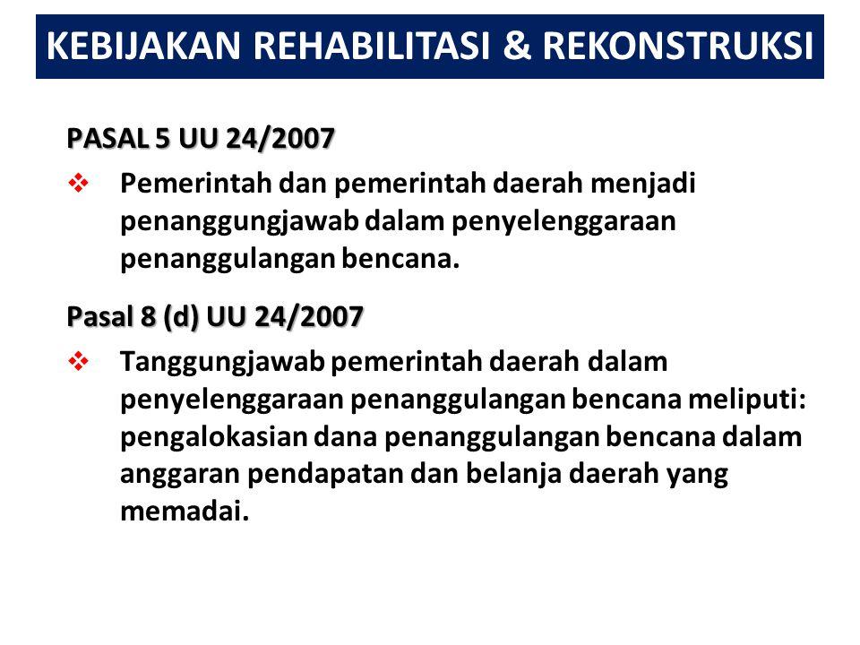 PASAL 5 UU 24/2007  Pemerintah dan pemerintah daerah menjadi penanggungjawab dalam penyelenggaraan penanggulangan bencana.