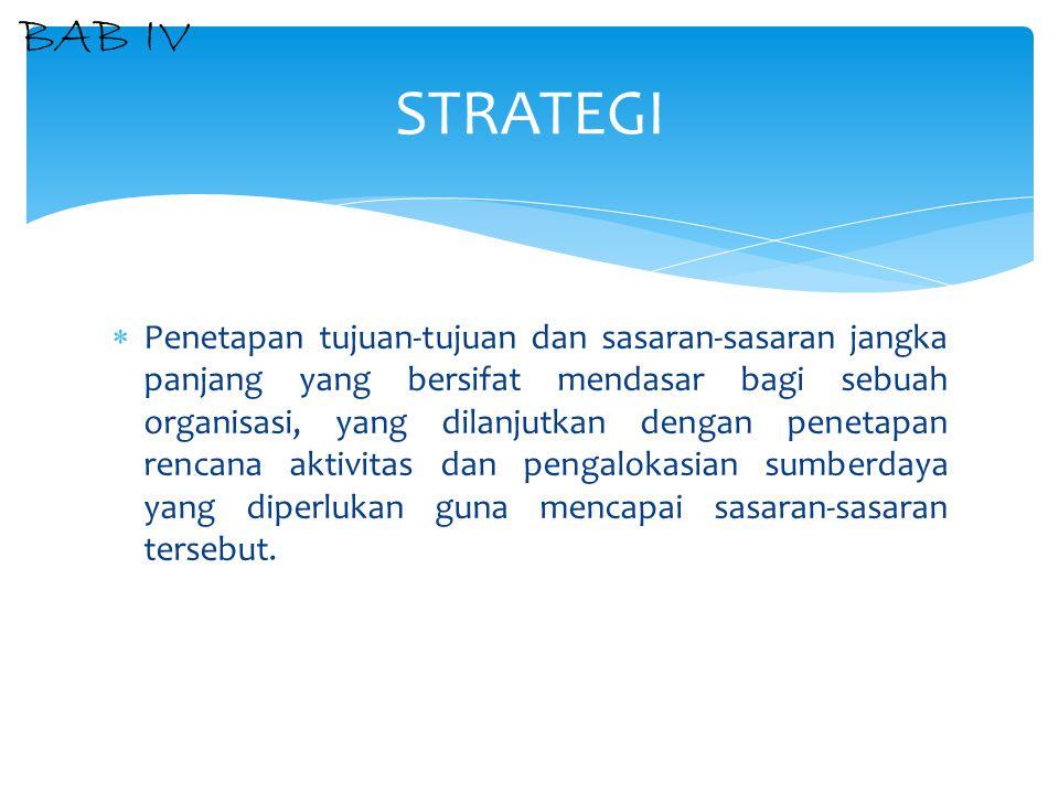 Strategi merupakan penerjemahan dari analisis lingkungan dan analisis terhadap kemampuan internal atau kapabilitas organisasi, yang selanjutnya diterjemahkan ke dalam struktur organisasi.