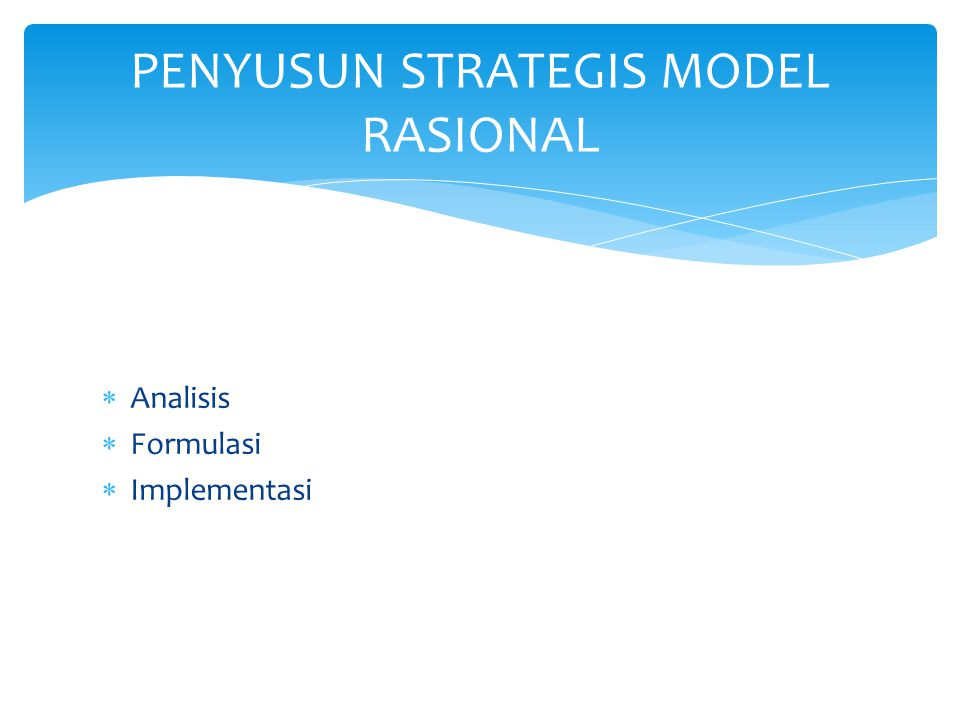  Analisis  Formulasi  Implementasi PENYUSUN STRATEGIS MODEL RASIONAL