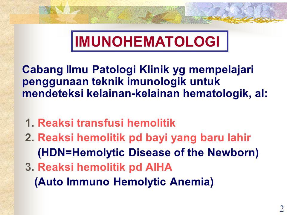 2 IMUNOHEMATOLOGI Cabang Ilmu Patologi Klinik yg mempelajari penggunaan teknik imunologik untuk mendeteksi kelainan-kelainan hematologik, al: 1. Reaks