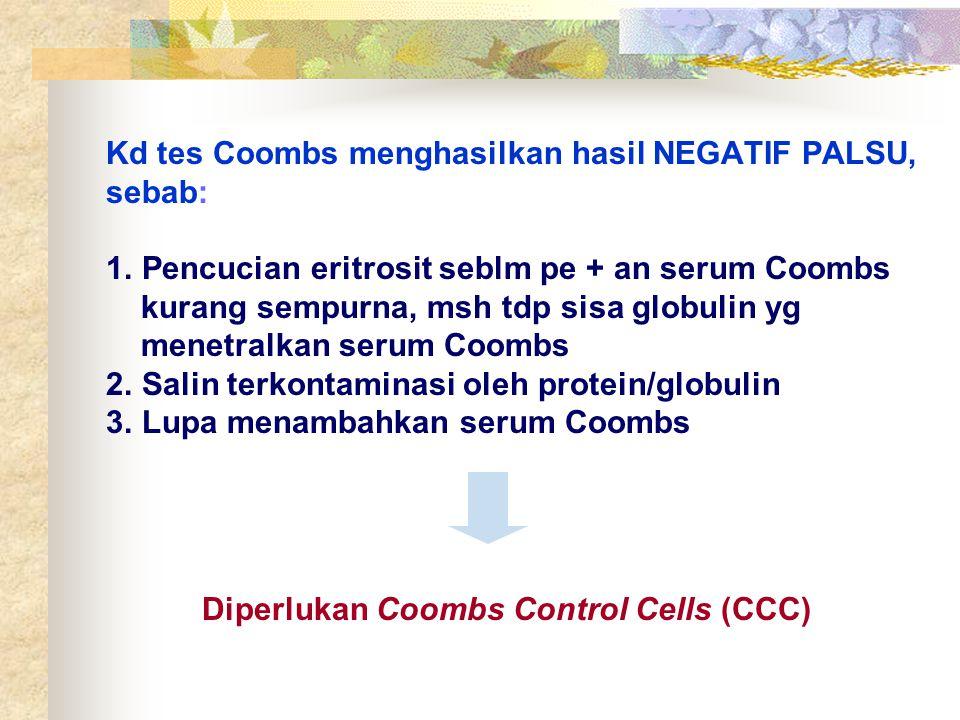 Kd tes Coombs menghasilkan hasil NEGATIF PALSU, sebab: 1. Pencucian eritrosit seblm pe + an serum Coombs kurang sempurna, msh tdp sisa globulin yg men