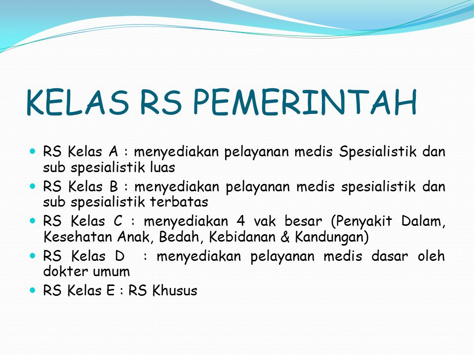 KELAS RS PEMERINTAH RS Kelas A : menyediakan pelayanan medis Spesialistik dan sub spesialistik luas RS Kelas B : menyediakan pelayanan medis spesialis