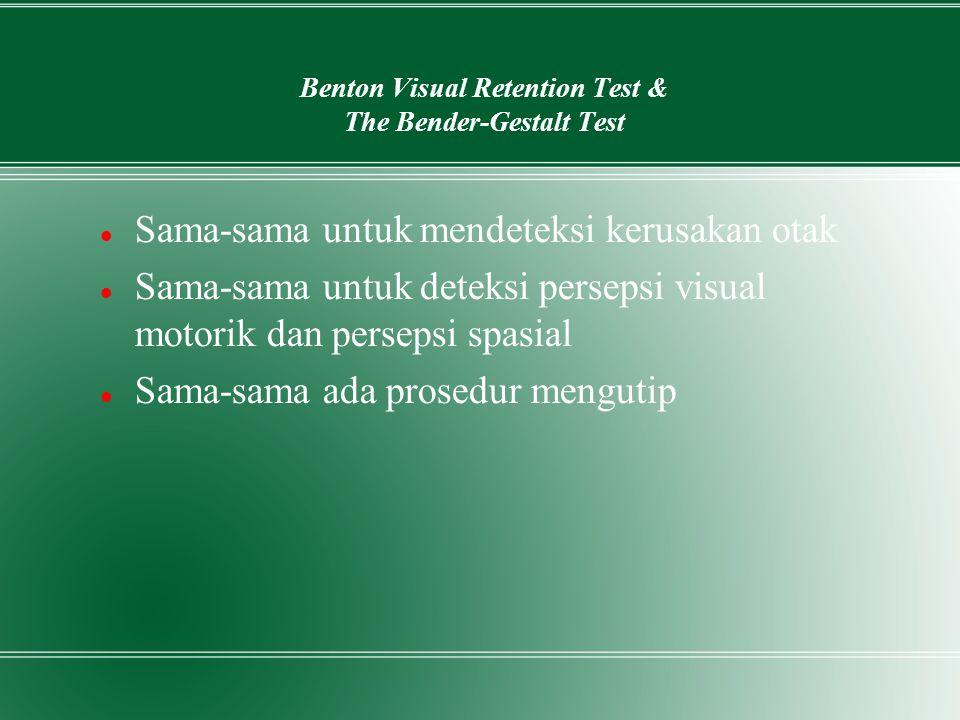 Benton Visual Retention Test & The Bender-Gestalt Test Sama-sama untuk mendeteksi kerusakan otak Sama-sama untuk deteksi persepsi visual motorik dan p